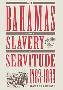 The Bahamas from Slavery to Servitude, 1783-1933 9780813014944