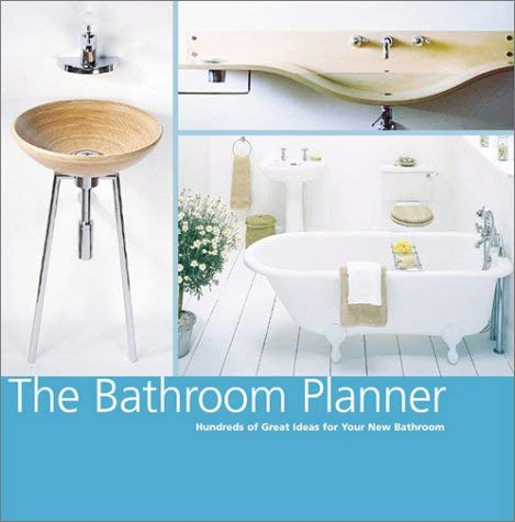 The Bathroom Planner: Hundreds of Great Ideas for Your New Bathroom 9780811831161