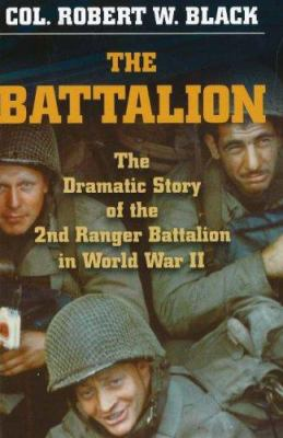 The Battalion: The Dramatic Story of the 2nd Ranger Battalion in World War II 9780811701846