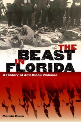 The Beast in Florida: A History of Anti-Black Violence 9780813041636