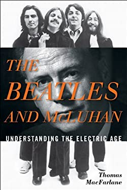 The Beatles and McLuhan: Understanding the Electric Age 9780810884328