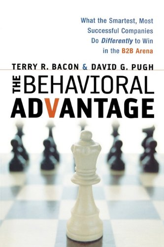 The Behavioral Advantage: What the Smartest, Most Successful Companies Do Differently to Win in the B2B Arena 9780814416709