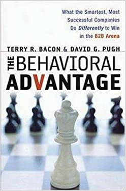 The Behavioral Advantage: What the Smartest, Most Successful Companies Do Differently to Win in the B2B Arena 9780814472255
