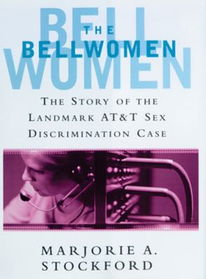 The Bellwomen: The Story of the Landmark AT&T Sex Discrimination Case 9780813534282