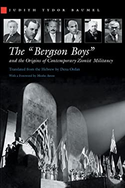 The Bergson Boys and the Origins of Contemporary Zionist Militancy 9780815630630