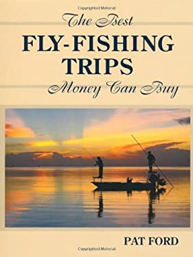 The Best Fly-Fishing Trips Money Can Buy 9780811701792