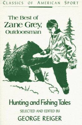 The Best of Zane Grey, Outdoorsman: Hunting and Fishing Tales 9780811725996