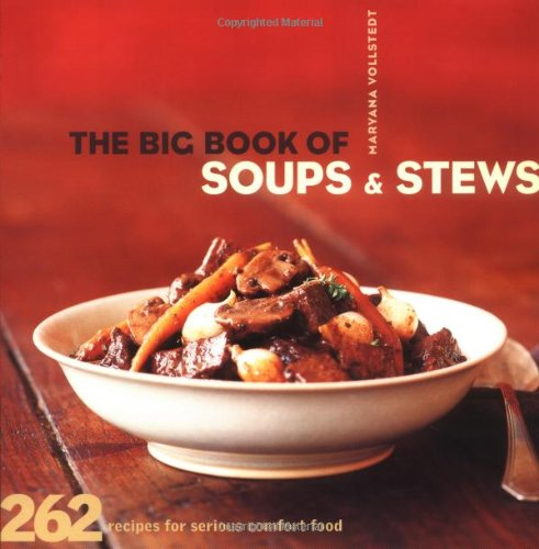 The Big Book of Soups and Stews: 262 Recipes for Serious Comfort Food 9780811830560