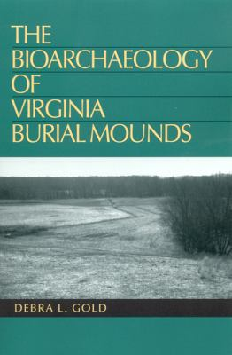 The Bioarchaeology of Virginia Burial Mounds 9780817314385