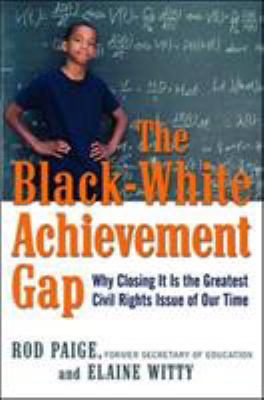 The Black-White Achievement Gap: Why Closing It Is the Greatest Civil Rights Issue of Our Time 9780814415191