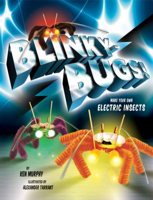Blinkybugs!: Make Your Own Electric Insects [With Supplies to Make 3 Blinkybugs and Paperback Book] 9780811871402