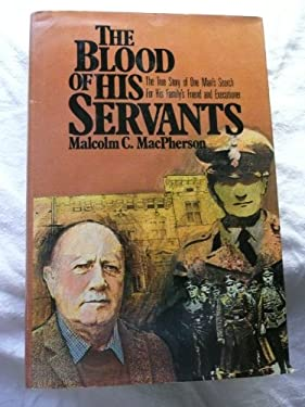 The Blood of His Servants: The True Story of One Man's Search for His Family's Friend and Executioner