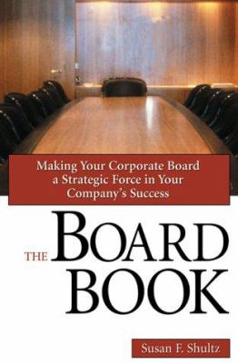The Board Book: Making Your Corporate Board a Strategic Force in Your Company's Success 9780814405499