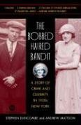 The Bobbed Haired Bandit: A Story of Crime and Celebrity in 1920s New York 9780812977356