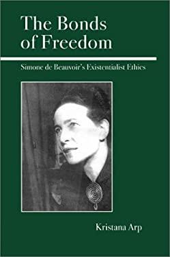 The Bonds of Freedom: Simone de Beauvoir's Existentialist Ethics 9780812694420
