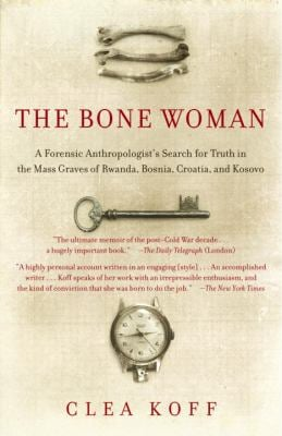 The Bone Woman: A Forensic Anthropologist's Search for Truth in the Mass Graves of Rwanda, Bosnia, Croatia, and Kosovo 9780812968859