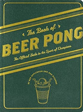 The Book of Beer Pong: The Official Guide to the Sport of Champions 9780811866323