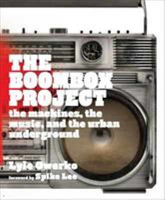 The Boombox Project: The Machines, the Music, and the Urban Underground 9780810982758