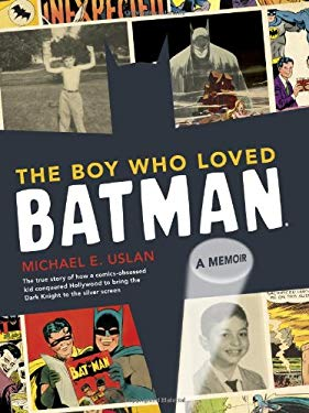 The Boy Who Loved Batman: A Memoir: The True Story of How a Comics-Obsessed Kid Conquered Hollywood to Bring the Dark Knight to the Silver Scree 9780811875509