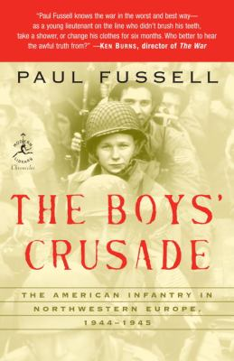 The Boys' Crusade: The American Infantry in Northwestern Europe, 1944-1945 9780812974881