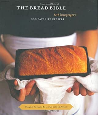 The Bread Bible: Beth Hensperger's 300 Favorite Recipes 9780811816861