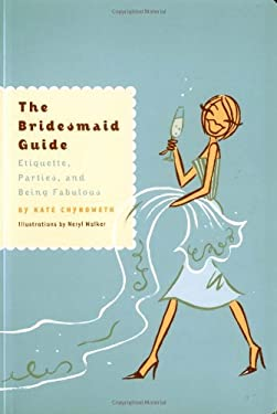The Bridesmaid Guide: Etiquette, Parties, and Being Fabulous 9780811833004