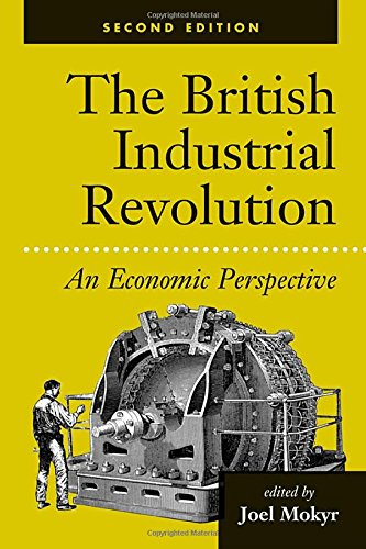The British Industrial Revolution: An Economic Perspective, Second Edition 9780813333892