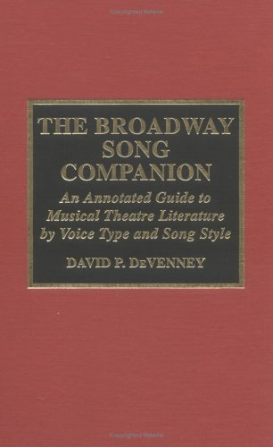 The Broadway Song Companion: An Annotated Guide to Musical Theatre Literature by Voice Type and Song Style 9780810833739