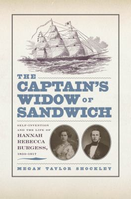 The Captain's Widow of Sandwich: Self-Invention and the Life of Hannah Rebecca Burgess, 1834-1917 9780814783191