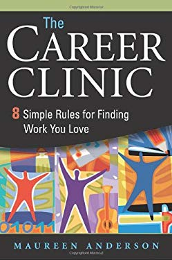 The Career Clinic: Eight Simple Rules for Finding Work You Love 9780814410516