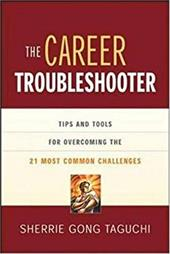 The Career Troubleshooter: Tips and Tools for Overcoming the 21 Most Common Challenges to Success