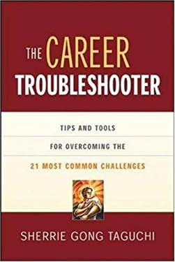The Career Troubleshooter: Tips and Tools for Overcoming the 21 Most Common Challenges to Success 9780814472293