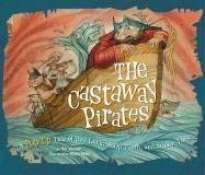 The Castaway Pirates: A Pop-Up Tale of Bad Luck, Sharp Teeth, and Stinky Toes 9780811859233