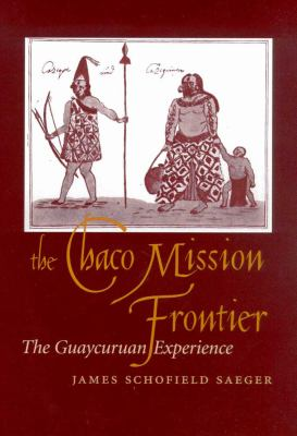 The Chaco Mission Frontier: The Guaycuruan Experience, 1700-1800 9780816520176