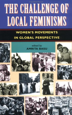 The Challenge of Local Feminisms: Women's Movements in Global Perspective 9780813326283