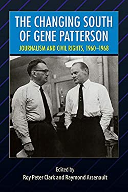 The Changing South of Gene Patterson: Journalism and Civil Rights, 1960-1968 9780813025742