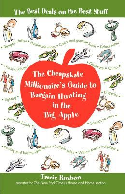 The Cheapskate Millionaire's Guide to Bargain Hunting in the Big Apple: The Best Deals on the Best Stuff 9780812931082