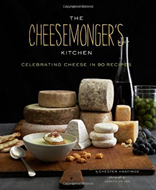 The Cheesemonger's Kitchen: Celebrating Cheese in 90 Recipes 9780811877664