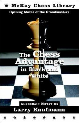 The Chess Advantage in Black and White: Opening Moves of the Grandmasters 9780812935714