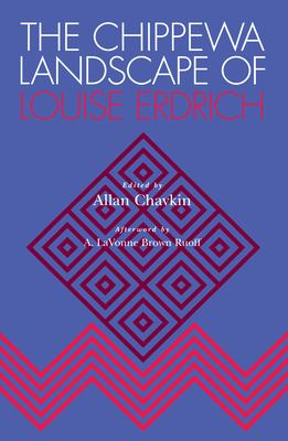 The Chippewa Landscape of Louise Erdrich 9780817309558