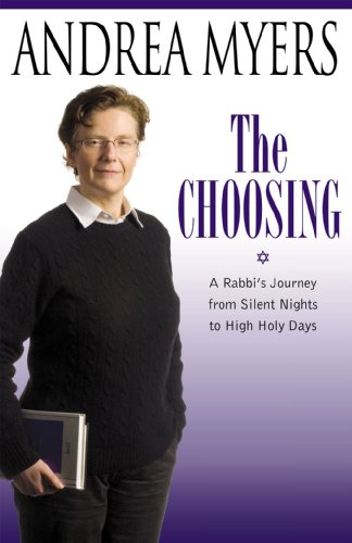 The Choosing: A Rabbi's Journey from Silent Nights to High Holy Days 9780813549576