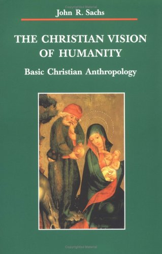 The Christian Vision of Humanity: Basic Christian Anthropology 9780814657560