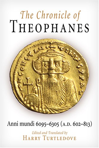The Chronicle of Theophanes: Anni Mundi 6095-6305 (A.D. 602-813) 9780812211283