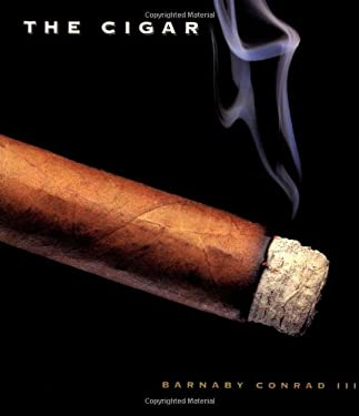 The Cigar: An Illustrated History of Fine Smoking 9780811814492