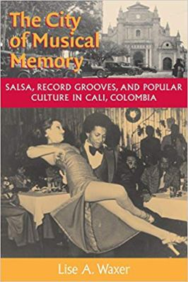 The City of Musical Memory City of Musical Memory City of Musical Memory City of Musical Memory City of Musical: Salsa, Record Grooves and Popular Cul 9780819564429