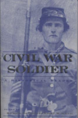 The Civil War Soldier: A Historical Reader 9780814798799