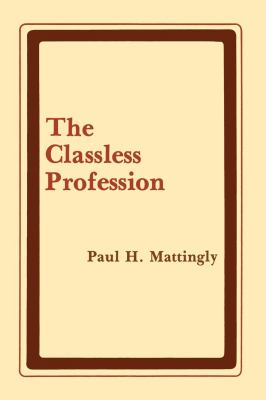 The Classless Profession: American Schoolmen in the Nineteenth Century 9780814754009