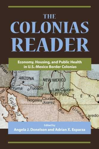 The Colonias Reader: Economy, Housing and Public Health in U.S.-Mexico Border Colonias 9780816528523