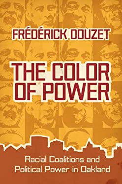 The Color of Power: Racial Coalitions and Political Power in Oakland 9780813932811