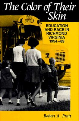 The Color of Their Skin: Education and Race in Richmond, Virginia, 1954-89 9780813913728